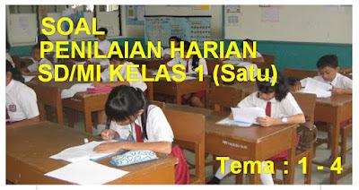 SOAL PENILAIAN HARIAN KURIKULUM 2013 SD/MI KELAS I TEMA 1 - 4 SUBTEMA 1 - 4  TERBARU
