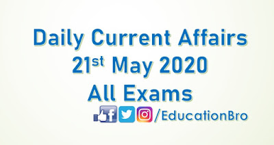 Daily Current Affairs 21st May 2020 For All Government Examinations