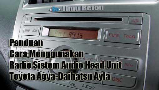 Panduan Cara Menggunakan Radio Sistem Audio Head Unit Toyota Agya-Daihatsu Ayla