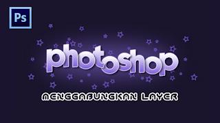 Cara Menggabungkan Layer - Tutorial Dasar Photoshop Bahasa Indonesia