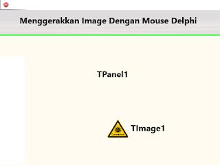 Cara Menggerakkan Gambar Dengan Mouse Delphi