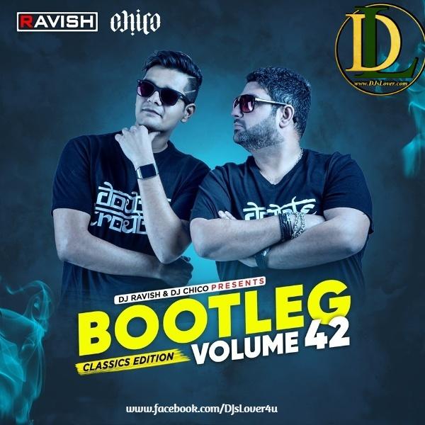 Bootleg Vol. 42 DJ Ravish & DJ Chico