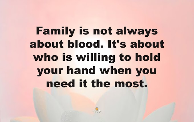 Family is not always about blood...