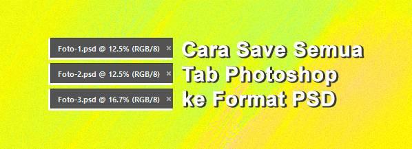 Cara otomatis simpan semua tab Photoshop menjadi PSD