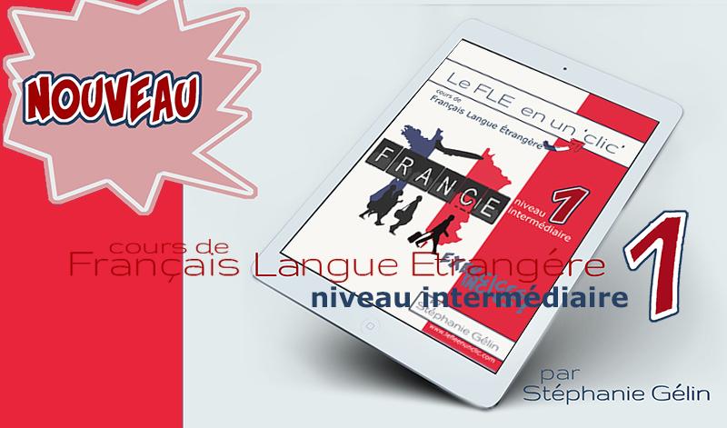 Cours de Français Langue Étrangère niveau intermédiaire 1, le FLE en un 'clic'