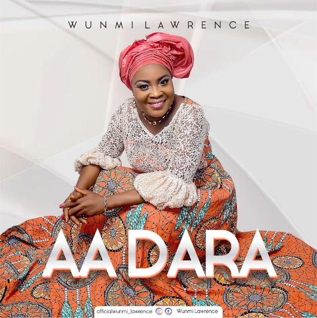 New Music: Aa Dara By Wunmi Lawrence ||  @Benmagradio