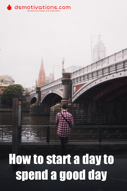 How to start a day to spend a good day