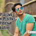 """Talk positive, listen positive, see positive, be positive""- Suman Dey"