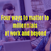 Four ways to matter to millennials at work and beyond ( Share by MyanApp Store )