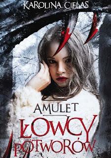 Karolina Cielas - Amulet. Łowcy potworów