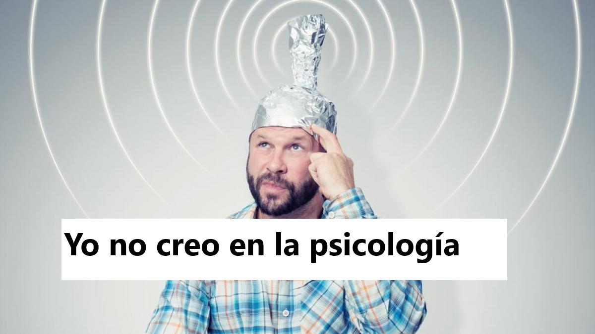 No creo en la Psicología