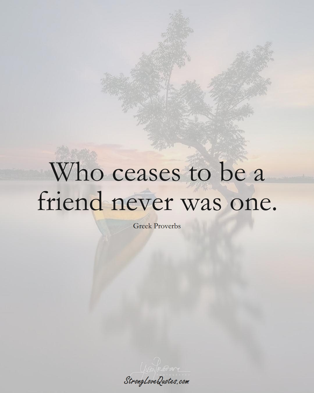 Who ceases to be a friend never was one. (Greek Sayings);  #EuropeanSayings