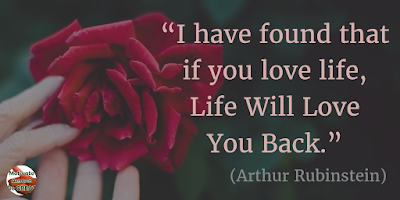 "71 Quotes About Life Being Hard But Getting Through It: ""I have found that if you love life, life will love you back."" - Arthur Rubinstein"
