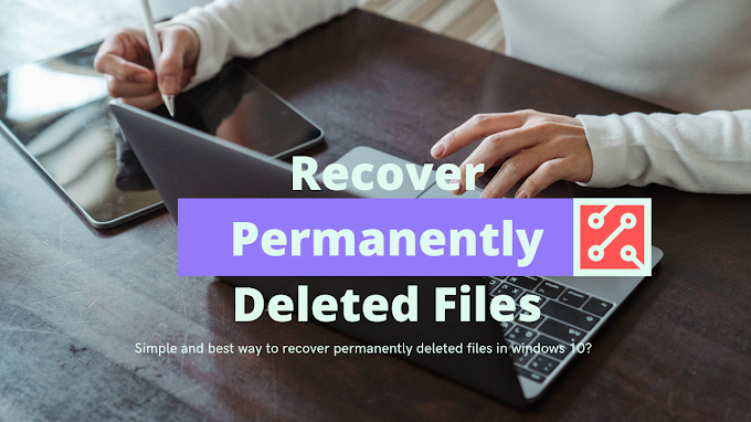 Simple and best way to recover permanently deleted files in windows 10?