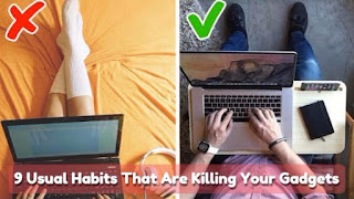 9 Usual Habits That Are Killing Your Gadgets,  lastbench Trick