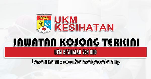 Jawatan Kosong 2021 di UKM Kesihatan Sdn Bhd
