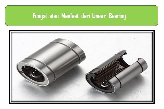 Fungsi atau Manfaat dari Linear Bearing