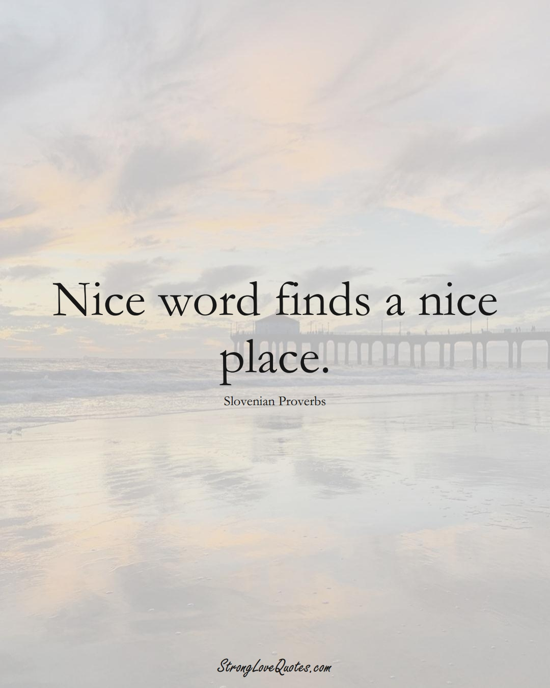 Nice word finds a nice place. (Slovenian Sayings);  #EuropeanSayings