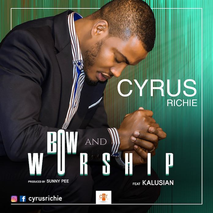 Cyrus Richie - Bow and Worship Mp3 Download