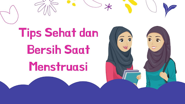 Tips Sehat dan Bersih Saat Menstruasi
