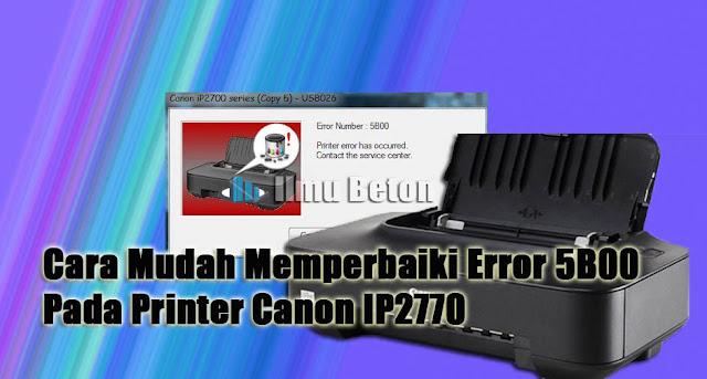 Cara Mudah Memperbaiki Error 5B00 Pada Printer Canon IP2770