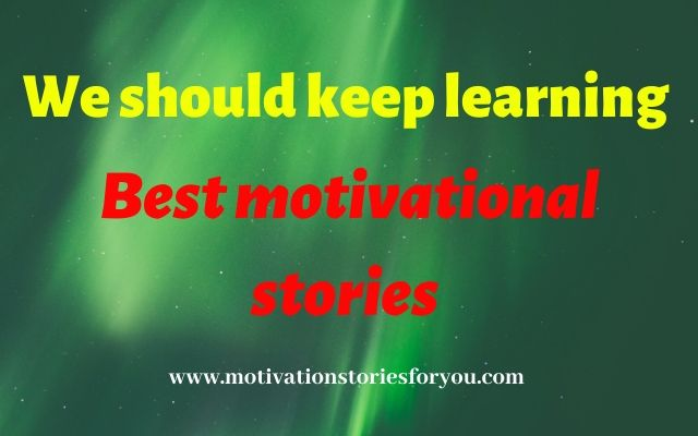 We should keep learning । Best motivational stories
