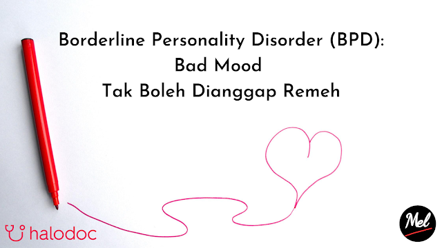 Borderline Personality Disorder (BPD): Bad Mood Tak Boleh Dianggap Remeh