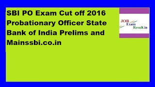 SBI PO Exam Cut off 2016 Probationary Officer State Bank of India Prelims and Mainssbi.co.in