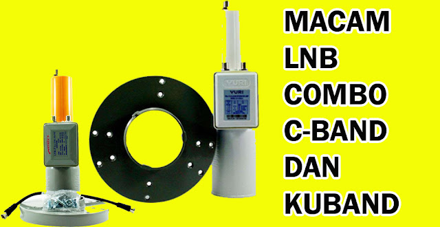 macam-macam lnb Combo C-band dan Ku-band 2020