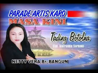 Lirik lagu karo tading botolna - Netty Vera Br Bangun