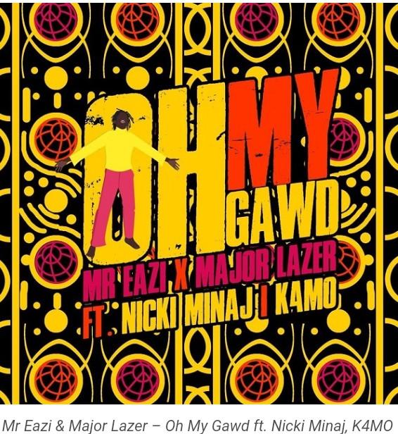 (Audio + Lyrics) Mr Eazi & Major Lazer – Oh My Gawd Ft. Nicki Minaj, K4MO (Mp3 Download)