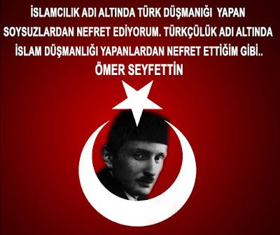 İslamcılık adı altında Türk düşmanlığı yapan soysuzlardan nefret ediyorum. Türkçülük adı altında İslam düşmanlığı yapanlardan nefret ettiğim gibi, Ömer Seyfettin, şair, yazar, roman, şiir, türk,