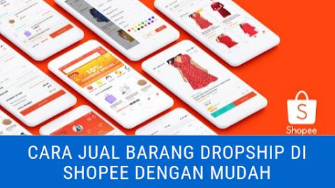 Cara Jual Barang Dropship Di Shopee Dengan Mudah