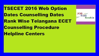 TSECET 2016 Web Option Dates Counselling Dates Rank Wise Telangana ECET Counselling Procedure Helpline Centers