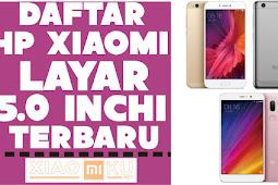 7 Daftar Xiaomi Layar 5 Inchi Terbaru dan Terbaik