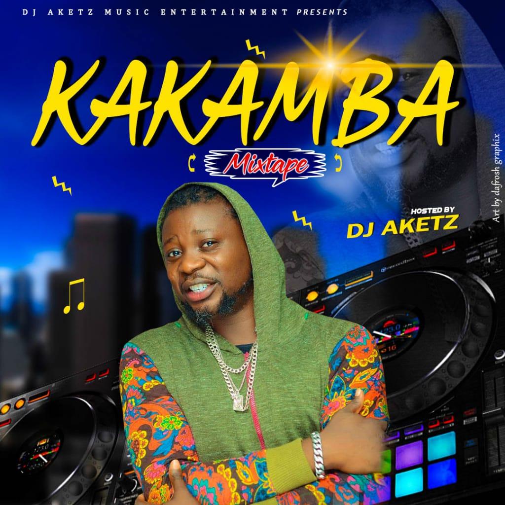 [MIXTAPE] DJ AKETZ -- KAKAMBA MIXTAPE