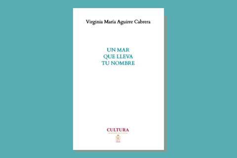 RESEÑA De máscaras y oleaje. Reseña de Un mar que lleva tu nombre, de Virginia María Aguirre Cabrera | Beatriz Pérez Pereda
