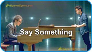 say something, say something lyrics, say something im giving up on you, say something i'm giving up on you, a great big world, say something chords, something lyrics, a great big world say something, say something song, A great big world
