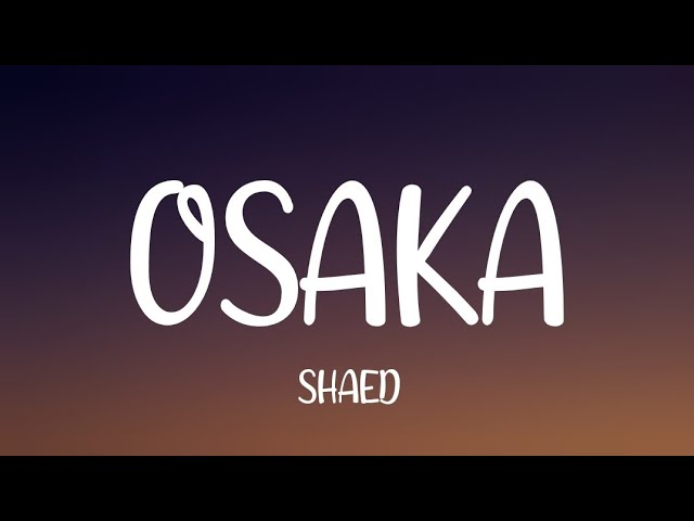 SHAED - Osaka (Lyrics)