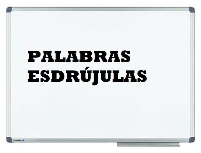 TIPOS Y EJEMPLOS DE PALABRAS ESDRÚJULAS