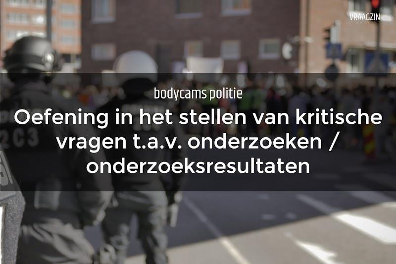 Oefening in het stellen van kritische vragen bij een onderzoeksresultaat: de bodycam