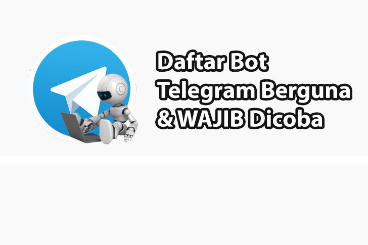 Kumpulan Bot Telegram Berguna Yang Wajib Kamu Gunakan