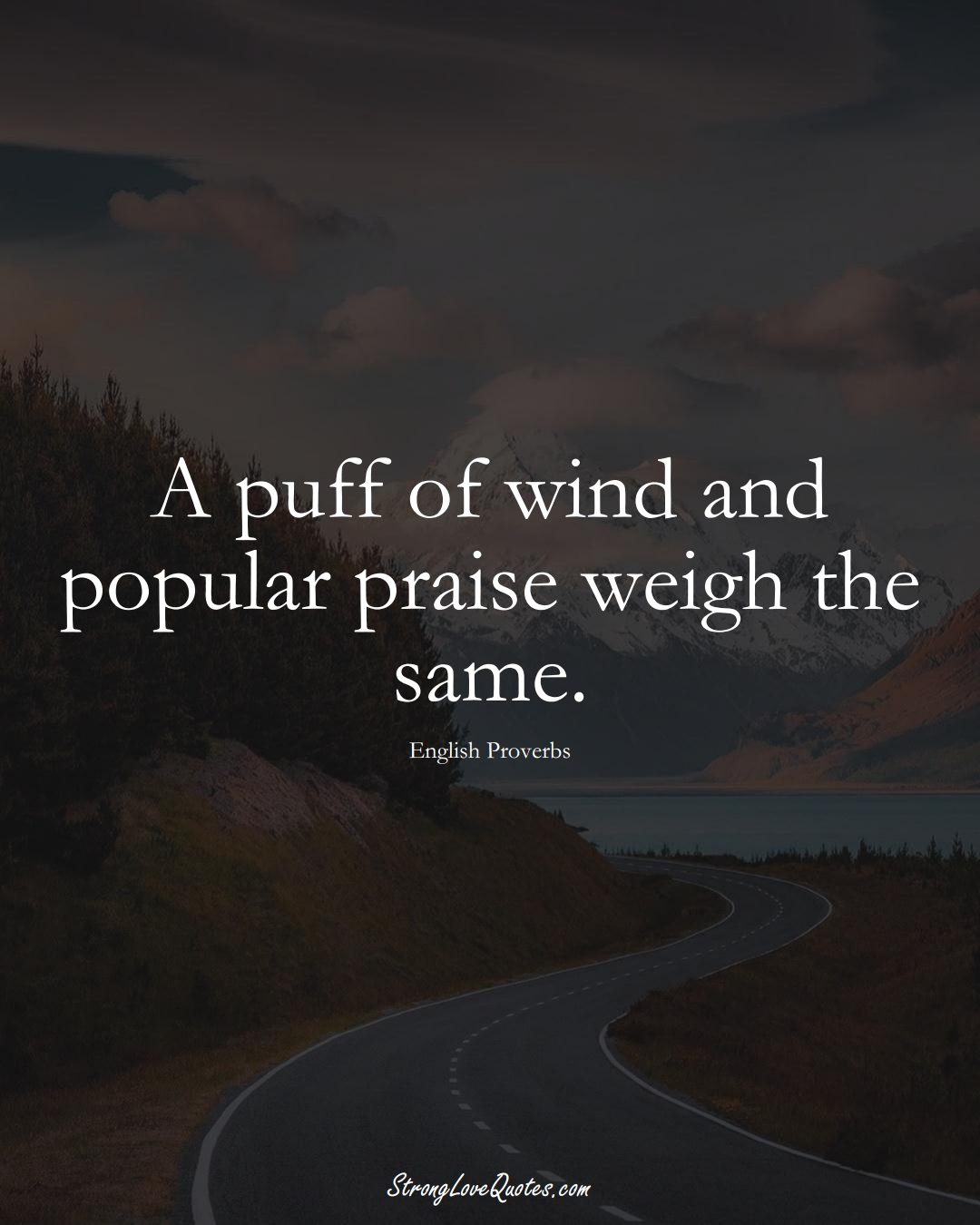 A puff of wind and popular praise weigh the same. (English Sayings);  #EuropeanSayings