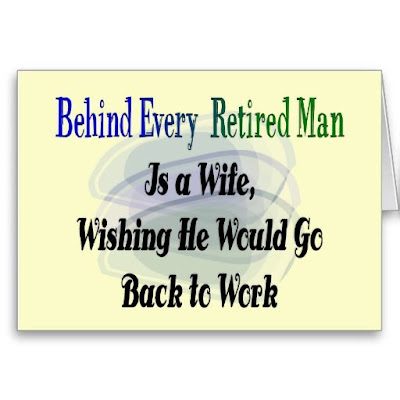 Behind every retired man is...
