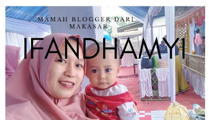 IFANDHAMYI, Mamah Blogger dari Makasar