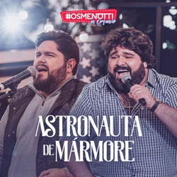 Astronauta de Mármore (Ao Vivo) - César Menotti e Fabiano