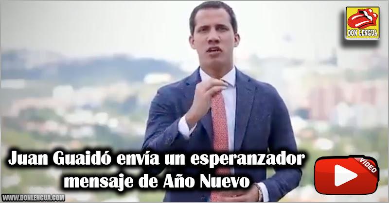 Juan Guaidó envía un esperanzador mensaje de Año Nuevo