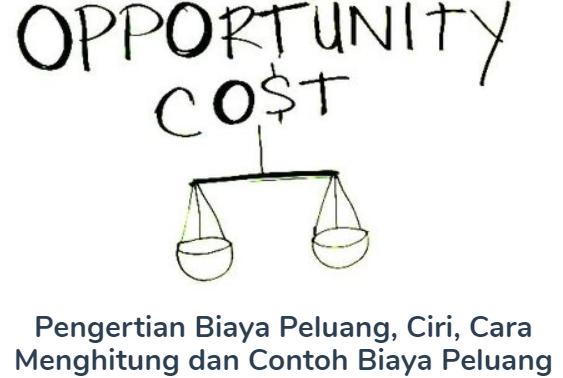 Biaya Peluang : Pengertian Beserta Ciri, Cara Menghitung Dan Contohnya (Opportunity Cost) Terlengkap Disini