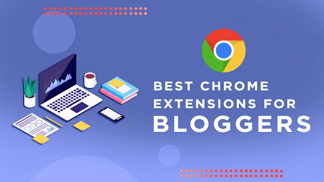 Top 10 Best Chrome Extensions For Bloggers