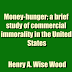 Money-hunger; a brief study of commercial immorality in the United States (1908) by Henry A. Wise Wood,